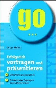 Erfolgreich vortragen und präsentieren: Schriftlich und mündlich. Bei - Peter Mohr