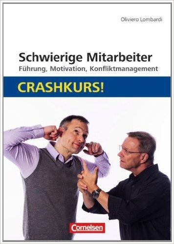 Schwierige Mitarbeiter: Crashkurs!: Führung, Motivation - Oliviero Lombardi
