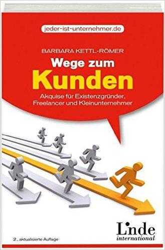 Wege zum Kunden: Akquise für Existenzgründer, Freelancer und - Barbara Kettl-Römer