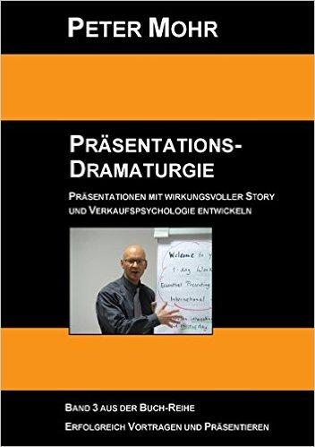 Präsentations-Dramaturgie: Präsentationen mit wirkungsvoller Story und - Peter Mohr