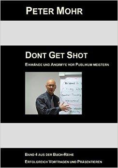 Dont Get Shot: Fragen, Einwände und Angriffe vor Publikum souverän - Peter Mohr