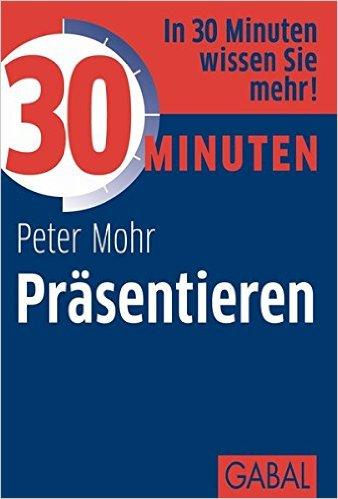 30 Minuten Präsentieren - Peter Mohr