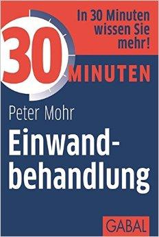 30 Minuten Einwandbehandlung - Peter Mohr
