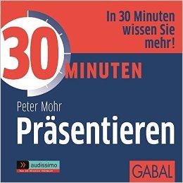 30 Minuten Präsentieren (audissimo) - Peter Mohr, Gilles Karolyi, Gisa