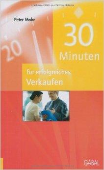 30 Minuten für erfolgreiches Verkaufen - Peter Mohr