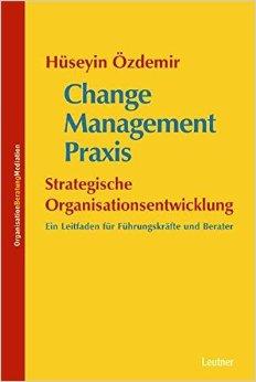 Change Management Praxis - Strategische Organisationsentwicklung: Ein - Hüseyin Özdemir