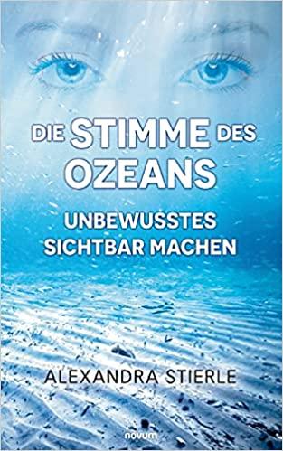 Die Stimme des Ozeans – Unbewusstes sichtbar machen : Stierle, Alexandra
